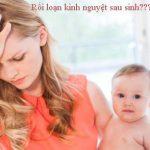 Rối loạn kinh nguyệt ở phụ nữ sau sinh có đáng lo?